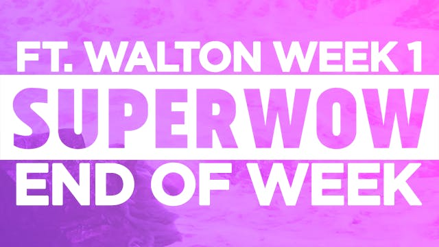 Superwow 17: Fort Walton Week 1 - End of Week Video