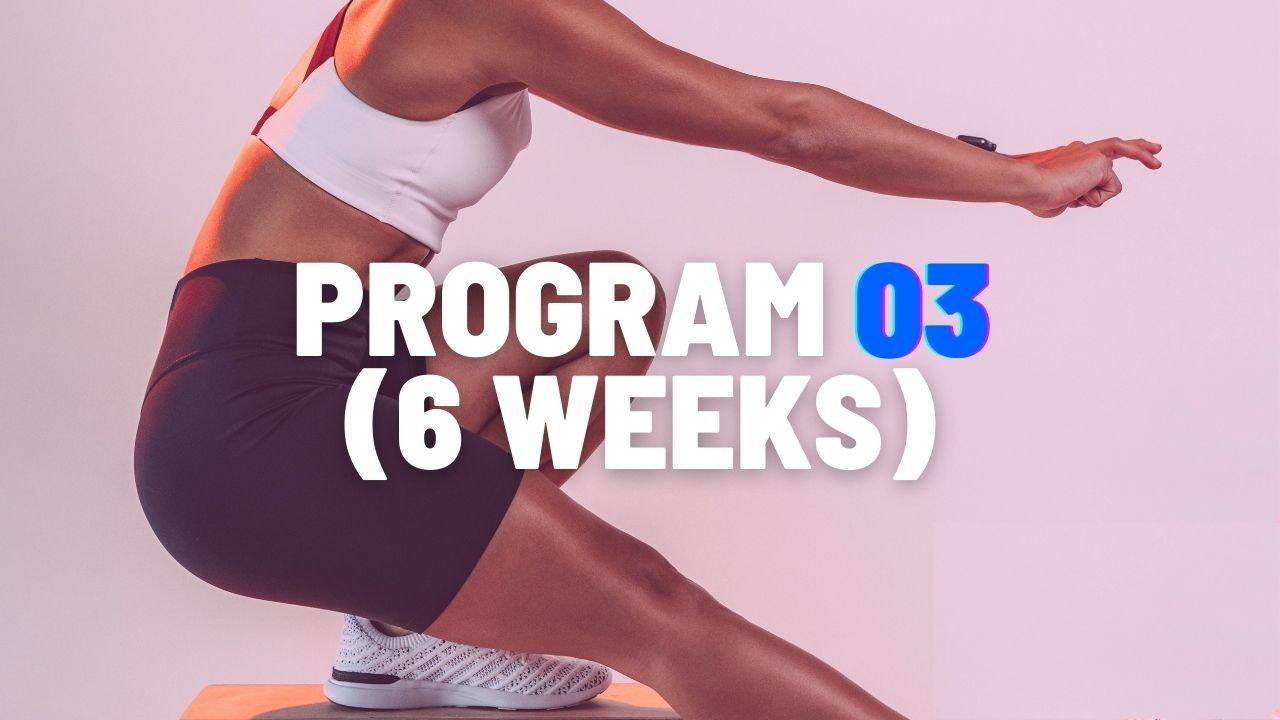PROGRAM 03 (6 WEEKS)