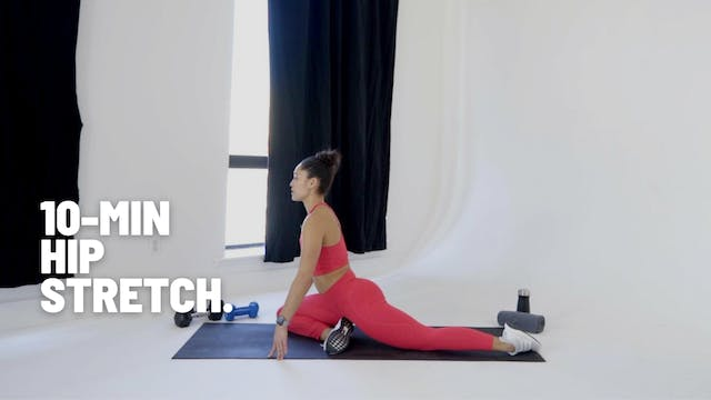 10 MIN HIP STRETCH