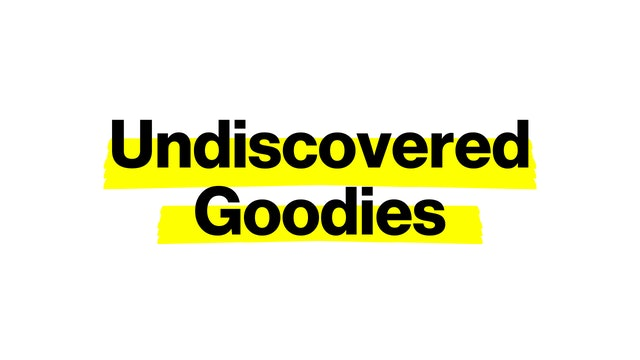 UNDISCOVERED GOODIES
