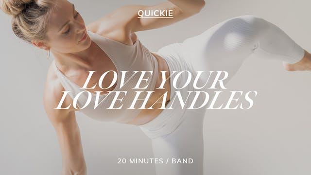 20 MIN LOVE YOUR LOVE HANDLES 5/3