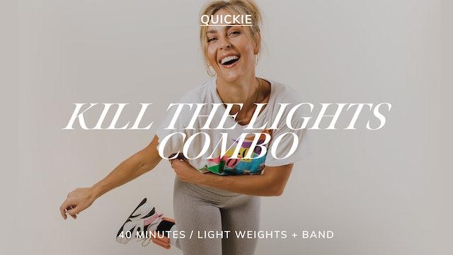 40 MIN KILL THE LIGHTS COMBO 6/1