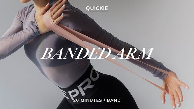 20 MIN BANDED ARMS 4/19