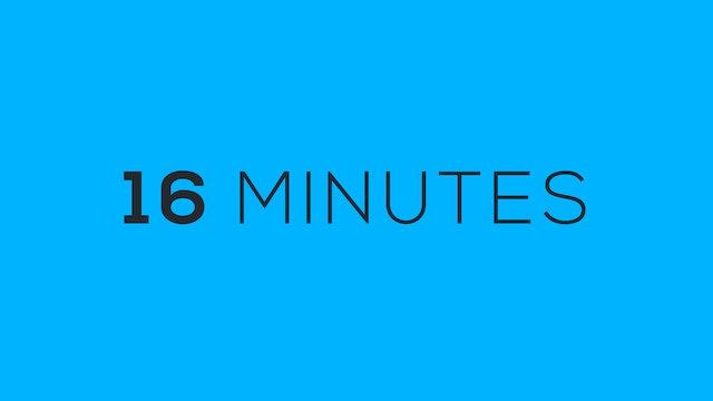 16 Minutes