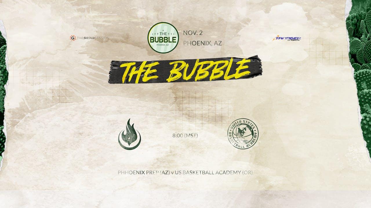 The Bubble: Phoenix-PHH Prep (AZ) vs USBA (OR)