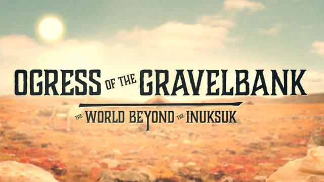ᐊᕐᓇᑲᒻᒫᓗᒃ ᑐᐊᐸᓃᑉᐸᒃᑐᖅ • Ogress of the Gravelbank