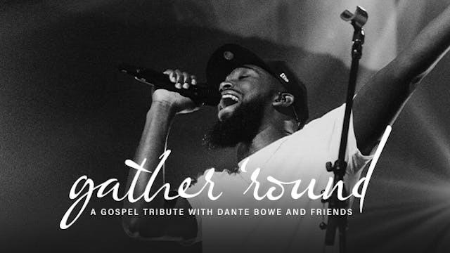 Gather 'Round: A Gospel Tribute with Dante Bowe and Friends