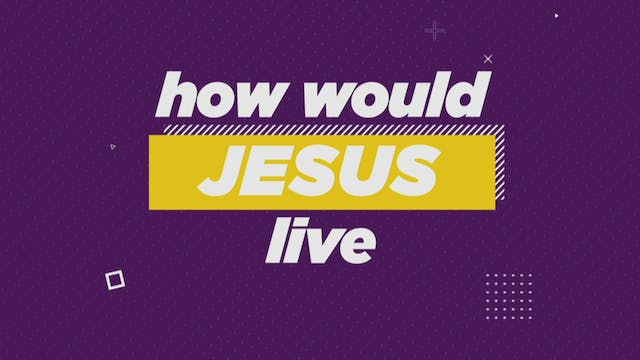 How Would Jesus Live