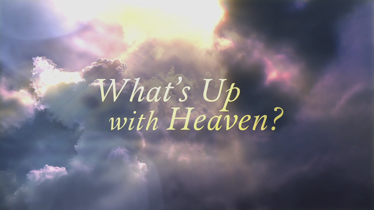 Watch What's Up With Heaven?