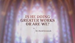 Video Image Thumbnail:Is He Doing Greater Works or Are We?