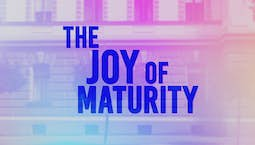 The Joy of Maturity