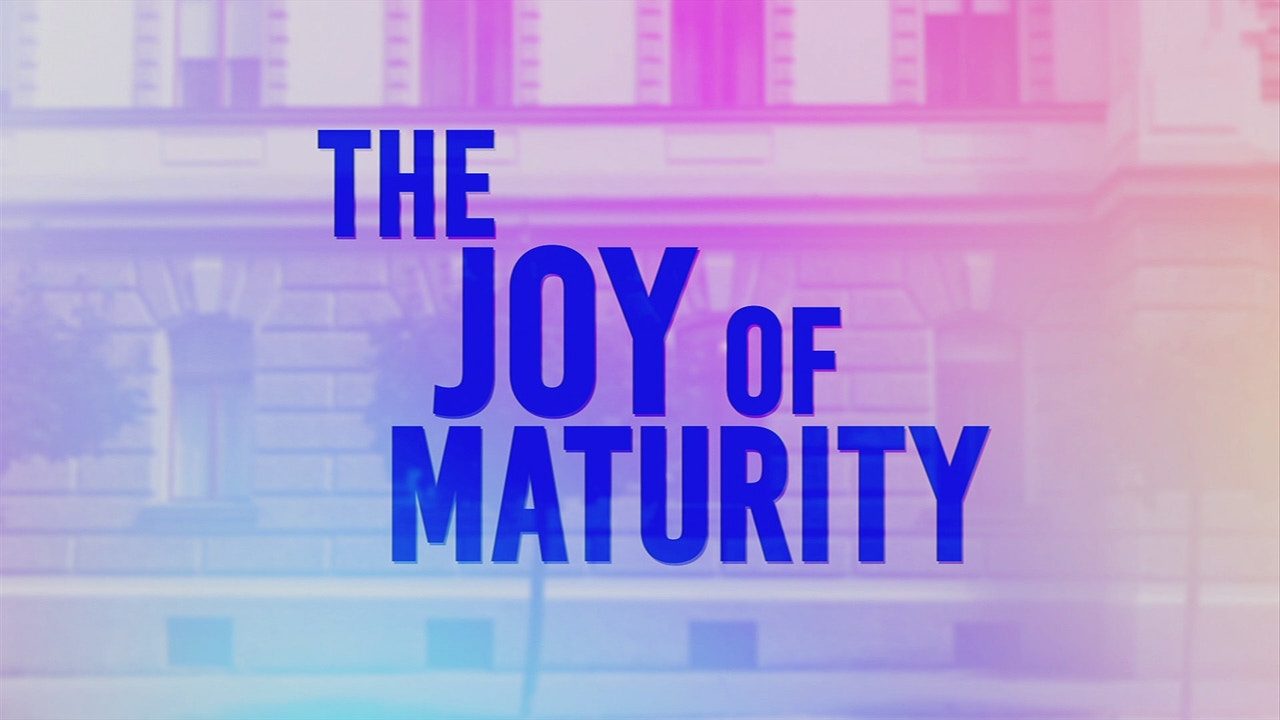 Watch The Joy of Maturity
