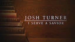 Video Image Thumbnail:Josh Turner: I Serve A Savior