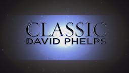 Video Image Thumbnail:David Phelps Classic