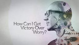 Video Image Thumbnail:How Can I Get Victory Over Worry?