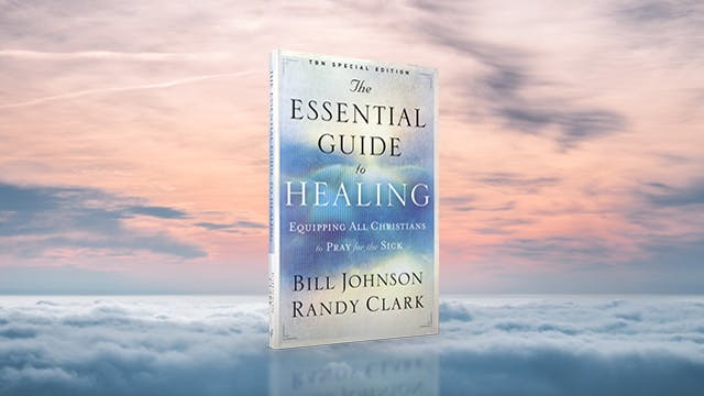 Bill Johnson: The Essential Guide to Healing