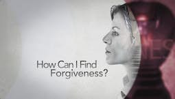 Video Image Thumbnail:How Can I Find Forgiveness?