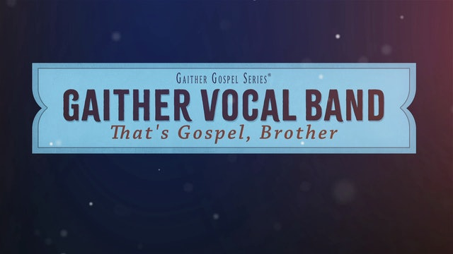 Gaither Vocal Band: That's Gospel, Brother