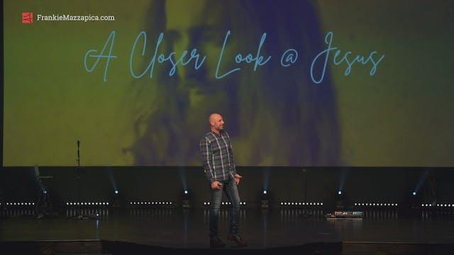 A Closer Look At Jesus