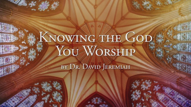 Knowing the God You Worship