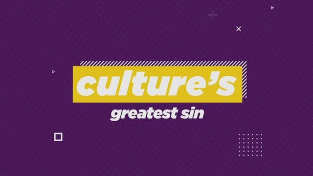 Culture's Greatest Sin