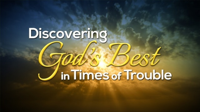 Discovering God's Best in Times of Trouble