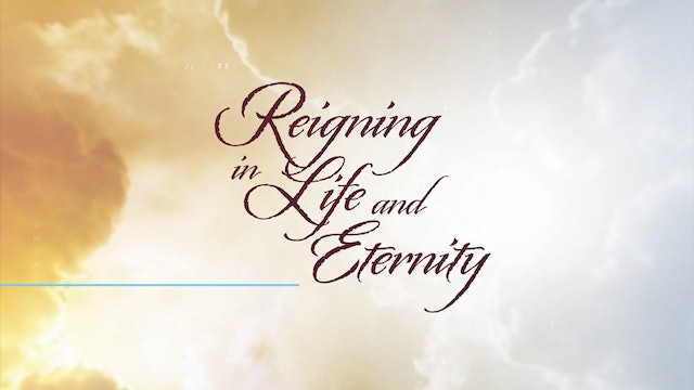 Reigning in Life and Eternity