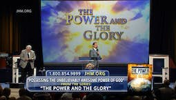 Video Image Thumbnail:The Power and the Glory: Possessing the Unbelievably Awesome Power of God Part 1
