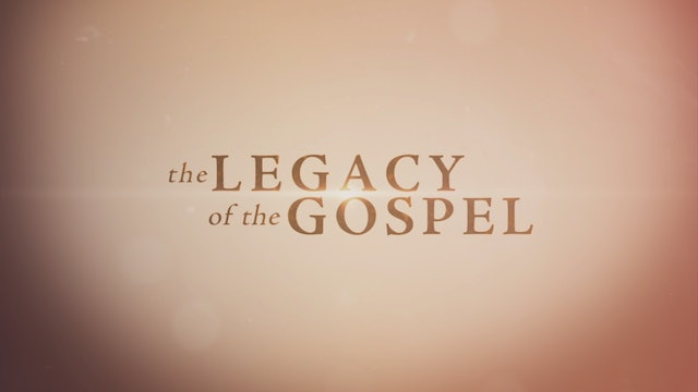 The Legacy of the Gospel