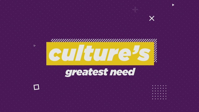Culture's Greatest Need