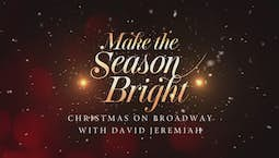 Video Image Thumbnail:Make the Season Bright: Christmas on Broadway With David Jeremiah (2019)