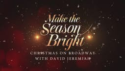 Make the Season Bright: Christmas on Broadway With David Jeremiah (2019)