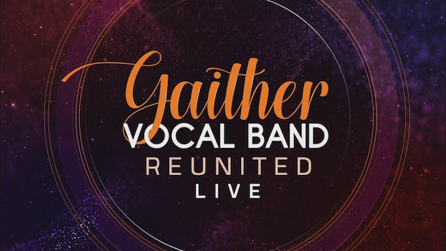 Gaither Vocal Band Reunited Live