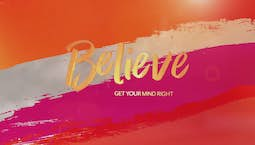 Video Image Thumbnail:Believe: Get Your Mind Right