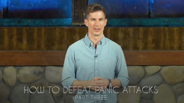How To Defeat Panic Attacks Part 3