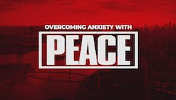 Overcoming Anxiety With Peace