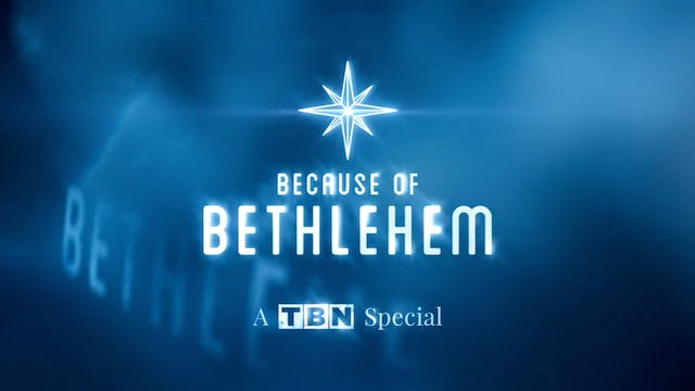 Because of Bethlehem: TBN Christmas S...