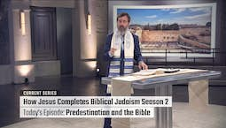 Video Image Thumbnail:How Jesus Completes Biblical Judaism Season 2: Predestination and the Bible