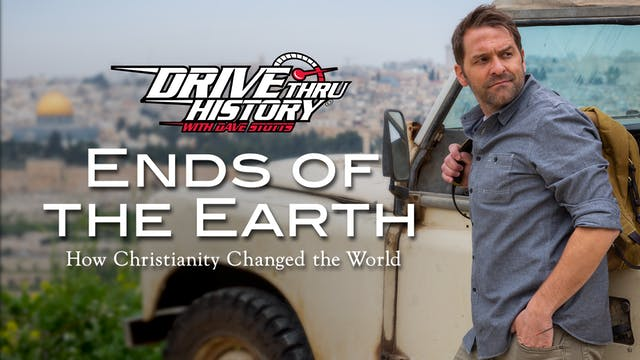 Drive Thru History: Ends of the Earth: How Christianity Changed the World
