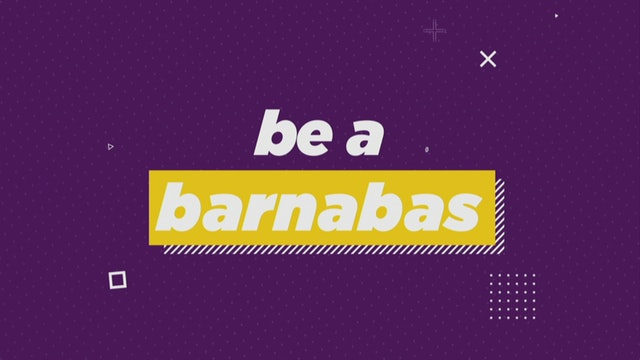 Be a Barnabas