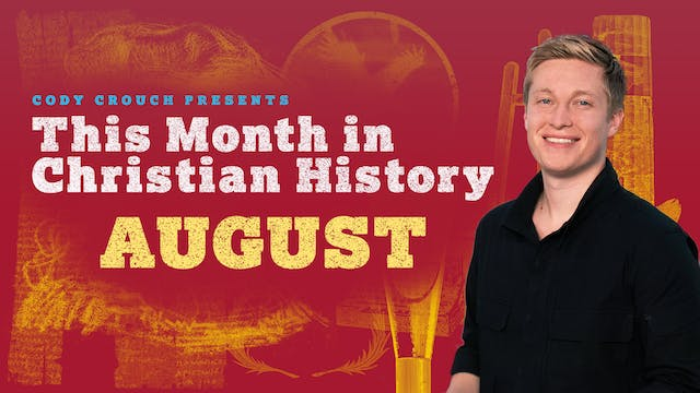This Month In Christian History: August