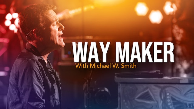 Way Maker with Michael W. Smith