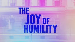 The Joy of Humility