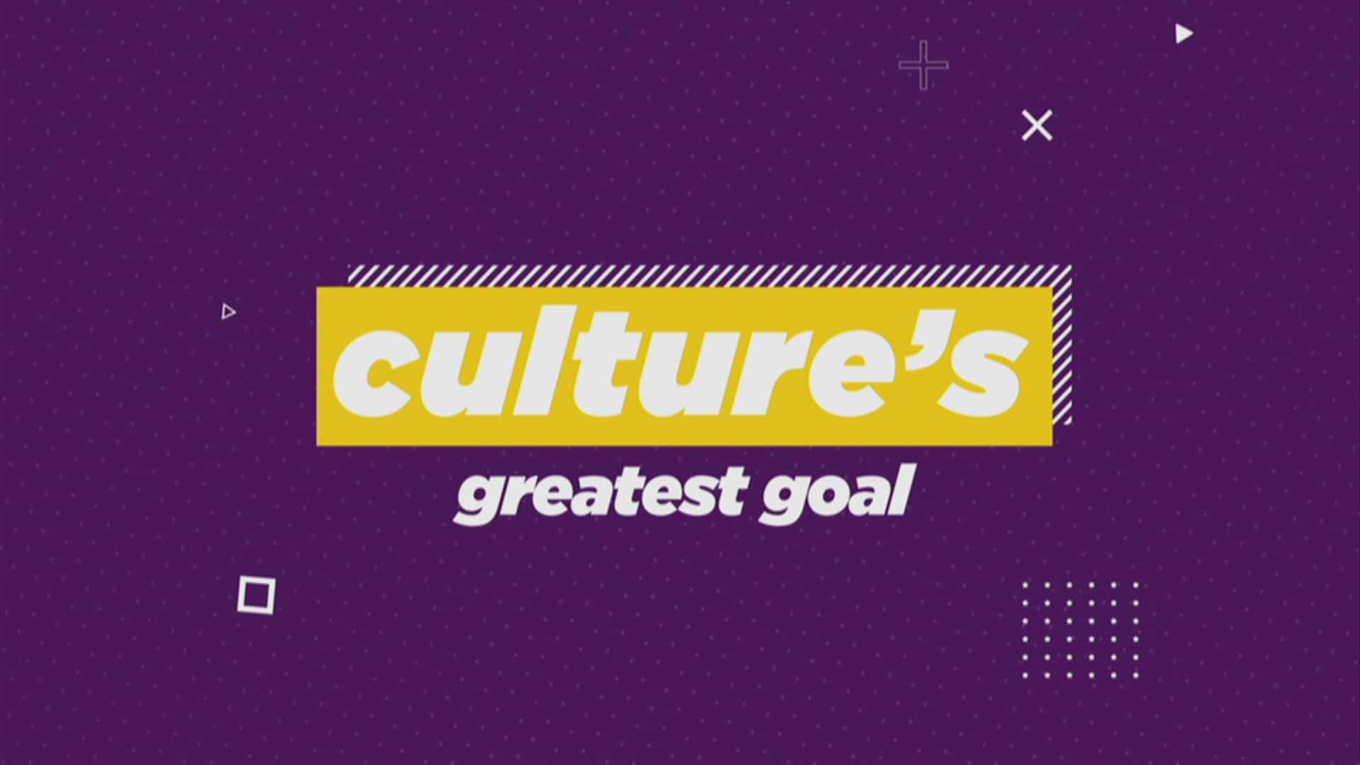 Culture's Greatest Goal