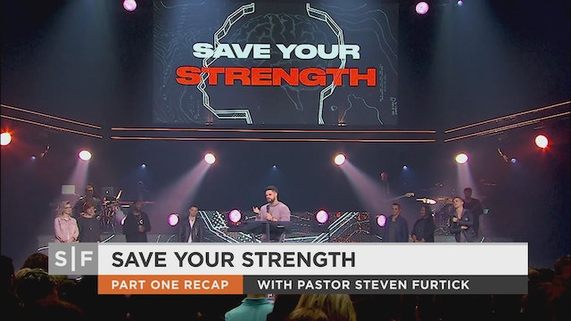 Save Your Strength Part 2