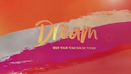 Video Image Thumbnail:DREAM: Seize Your Tomorrow Today