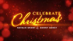 Video Image Thumbnail: Celebrate Christmas with Natalie Grant & Danny Gokey