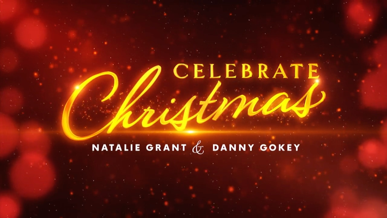 Watch Celebrate Christmas with Natalie Grant & Danny Gokey