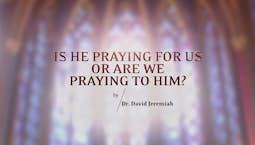Video Image Thumbnail:Is He Praying for Us or Are We Praying to Him?