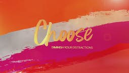 Video Image Thumbnail:Choose: Diminish Your Distractions